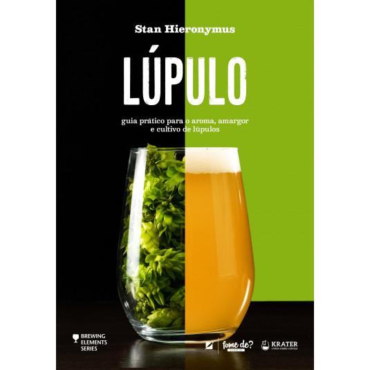 Livro Lúpulo: Guia Prático Para O Aroma, Amargor E Cultivo De Lúpulos